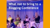 what not to bring to a blogging conference