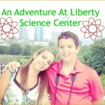 An Adventure At Liberty Science Center