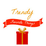 Trendy Favorite Things November Edition