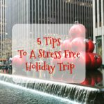 Five Tips to a Stress Free Holiday Trip