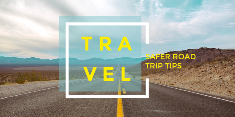 Safer Road Trip Tips